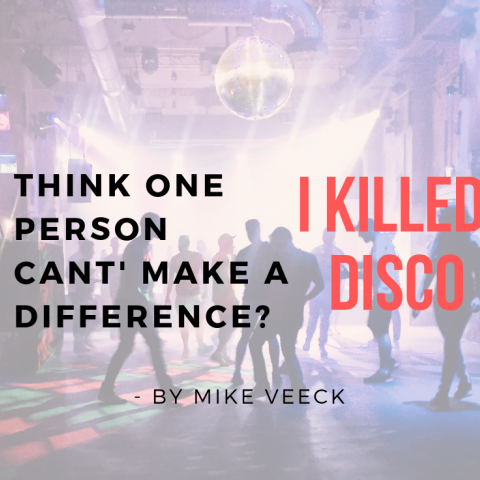 Think One Person Can't Make a Difference? I Killed Disco